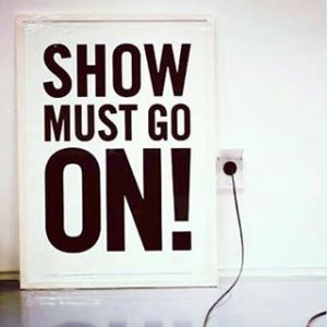 show must go on